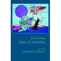 In a Dress Made of Butterflies by Sandra Lee Stillwell, 9780978959708