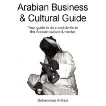 Arabian Business and Cultural Guide by Mohammad D Al-Sabt, 9780979031113