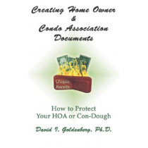 Creating Home Owner & Condo Association Documents: How to Protect Your Con-Dough by Dr. David I. Goldenberg, 9780979233388