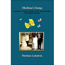 Thelma's Song: A Journey in Verse of Family, Faith, and Friendship with Thelma LaSalvia by Thelma Lasalvia, 9780979445194