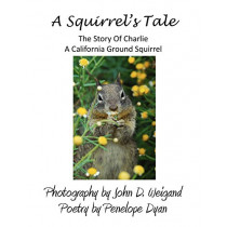 A Squirrel's Tale: The Story of Charlie, a California Ground Squirrel by Penelope Dyan, 9780979481581