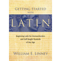 Getting Started with Latin: Beginning Latin for Homeschoolers and Self-taught Students of Any Age by William E. Linney, 9780979505102