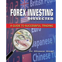 Forex Investing Dissected: A Guide to Successful Trading by Khawar Aizaz, 9780979652486