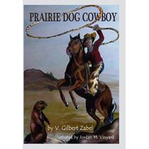 Prairie Dog Cowboy by V Gilbert Zabel, 9780979751370
