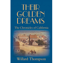 Their Golden Dreams: The Chronicles of California by Willard Thompson, 9780979755279