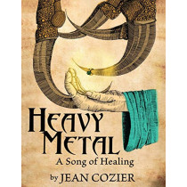 Heavy Metal: A Song of Healing by Jean Cozier, 9780979769511