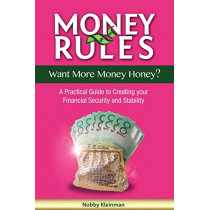 Money Rules - Want More Money Honey?: A Practical Guide to Creating Your Financial Security and Stability by Nobby Kleinman, 9780980710717