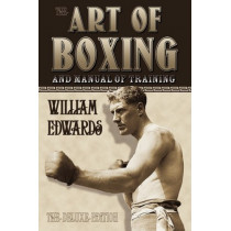 Art of Boxing and Manual of Training: The Deluxe Edition by William C. Edwards, 9780981020228