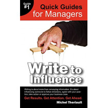 Write To Influence - Quick Guides for Managers by Michel Theriault, 9780981337449