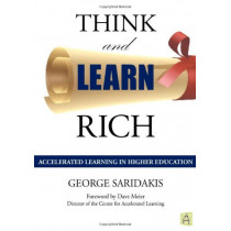 Think and Learn Rich: Accelerated Learning in Higher Education by George Saridakis, 9780981344812