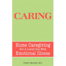 Caring: Home Caregiving For A Loved One With Emotional Illness by Fredric Neuman, 9780981484389