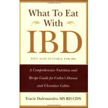 What to Eat with IBD: A Comprehensive Nutrition and Recipe Guide for Crohn's Disease and Ulcerative Colitis by Tracie Dalessandro, 9780981496504