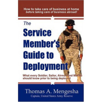 The Service Member's Guide to Deployment: What Every Soldier, Sailor, Airmen and Marine Should Know Prior to Being Deployed by Thomas A. Mengesha, 9780981837802