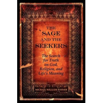 The Sage and the Seekers: The Search for Truth on God, Religion, and Life's Meaning by Michael William Posner, 9780982026403
