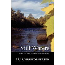 Still Waters: Timeless Reflections for the Soul by D J Christophersen, 9780982041338