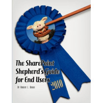 The SharePoint Shepherd's Guide for End Users 2010 by Robert L Bogue, 9780982419809