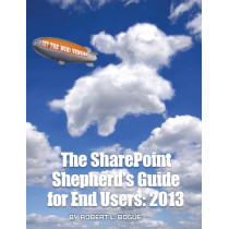 The SharePoint Shepherd's Guide for End Users: 2013 by Robert L Bogue, 9780982419816