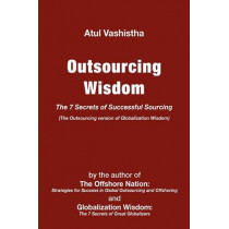 Outsourcing Wisdom: The 7 Secrets of Successful Sourcing by Atul Vashistha, 9780982542637