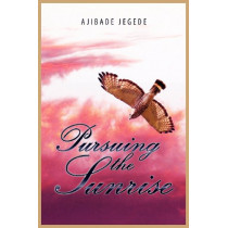 Pursuing The Sunrise by Ajibade Jegede, 9780982684177