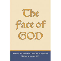 The Face of God: Reflections of a Cancer Surgeon by William A Nahhas, 9780982685426