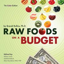 Raw Foods on a Budget: The Ultimate Program and Workbook to Enjoying a Budget-loving, Plant-Based Lifestyle (Color Edition) by Brandi Y Rollins, 9780982845837