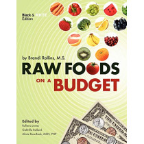 Raw Foods on a Budget: The Ultimate Program and Workbook to Enjoying a Budget-loving, Plant-based Lifestyle (Black and White Edition) by Brandi Y Rollins, 9780982845851