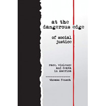 At the Dangerous Edge of Social Justice: race, violence and death in America by Thomas Fensch, 9780983229674