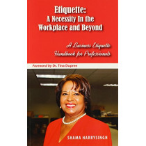 Etiquette: A Necessity In the Workplace and Beyond by Shama Harrysingh, 9780983756699
