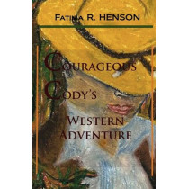Courageous Cody's Western Adventure by Fatima R Henson, 9780984271801