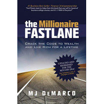 The Millionaire Fastlane: Crack the Code to Wealth and Live Rich for a Lifetime by MJ DeMarco, 9780984358106