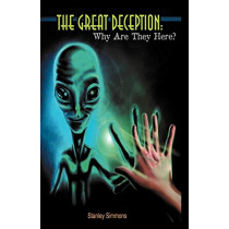 The Great Deception-Why Are They Here? by Stanley Simmons, 9780984738274