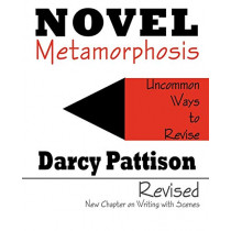 Novel Metamorphosis: Uncommon Ways to Revise by Darcy Pattison, 9780985213411