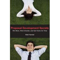 Proposal Development Secrets: Win More, Work Smarter, and Get Home on Time. by Matt Handal, 9780985411008