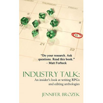 Industry Talk: An Insider's Look at Writing RPGs and Editing Anthologies by Jennifer Brozek, 9780985532314