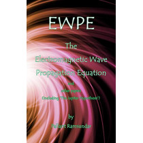 Ewpe the Electromagnetic Wave Propogation Equation and Other Papers: (including 'the Jupiter Hypothesis') by Pallant Ramsundar, 9780986095832