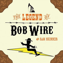 The Legend of Bob Wire by Sam Skinner, 9780986214974