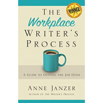 The Workplace Writer's Process: A Guide to Getting the Job Done by Anne H Janzer, 9780986406270