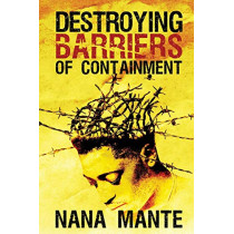 Destroying Barriers of Containment by Nana Mante, 9780986411243