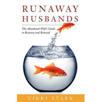 Runaway Husbands: The Abandoned Wife's Guide to Recovery and Renewal by Vikki Stark, 9780986472107