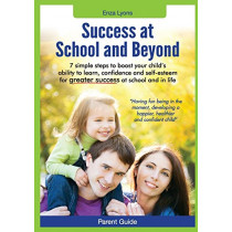 Parent Guide: Success at School and Beyond - 7 Simple Steps to Boost Your Child's Ability to Learn, Confidence and Self-Esteem for G by Enza Lyons, 9780987341525