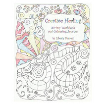 Creative Healing: 30-Day Workbook and Colouring Journey by Liberty Forrest, 9780987948908