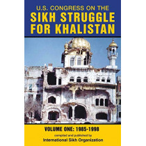 U.S. Congress on the Sikh Struggle for Khalistan: Volume One 1985 - 1998 by International Sikh Organization, 9780988937000