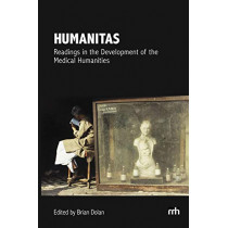 Humanitas: Readings in the Development of the Medical Humanities by Brian Dolan, 9780988986572