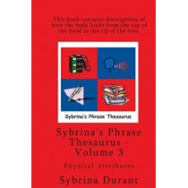 Sybrina's Phrase Thesaurus - Volume 3 - Physical Attributes by Sybrina Durant, 9780989157209