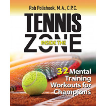 Tennis Inside the Zone: 32 Mental Training Workouts for Champions by Rob Polishook, 9780989186216