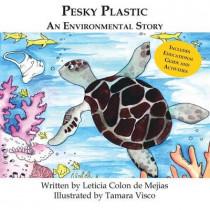 Pesky Plastic: An Environmental Story by Leticia Colon de Mejias, 9780989336413