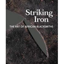 Striking Iron: The Art of African Blacksmiths by Allen F. Roberts, 9780990762669