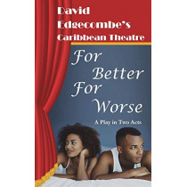 For Better for Worse: David Edgecombe's Caribbean Theatre by David Edgecombe, 9780990865995