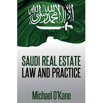 Saudi Real Estate Law and Practice by Michael O'Kane, 9780991047611