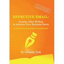 Effective Email: Concise, Clear Writing to Advance Your Business Needs by Natasha Terk, 9780991595747